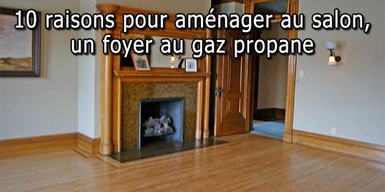 10 raisons pour am nager au salon un foyer au gaz propane. Black Bedroom Furniture Sets. Home Design Ideas
