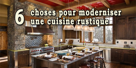 6 choses pour moderniser une cuisine rustique. Black Bedroom Furniture Sets. Home Design Ideas