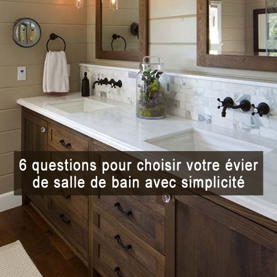 6 questions pour choisir votre vier de salle de bain avec