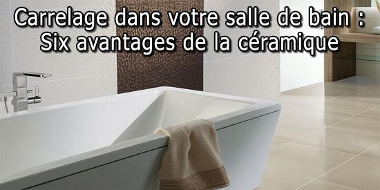 Carrelage dans votre salle de bain six avantages de la for Carrelage ceramique salle de bain