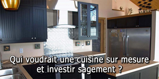 qui voudrait une cuisine sur mesure et investir sagement. Black Bedroom Furniture Sets. Home Design Ideas