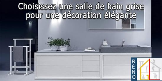 choisissez une salle de bain grise pour une d coration l gante. Black Bedroom Furniture Sets. Home Design Ideas