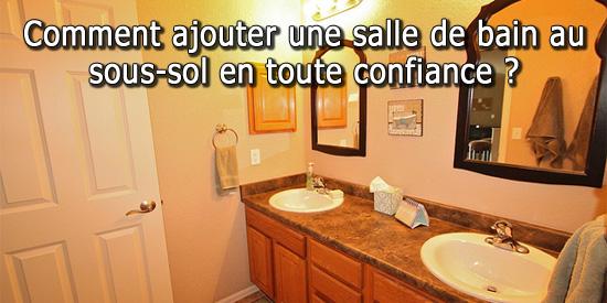comment ajouter une salle de bain au sous sol en toute confiance. Black Bedroom Furniture Sets. Home Design Ideas